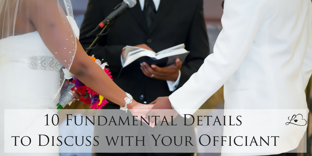 10 Fundamental Details to Discuss with your Officiant